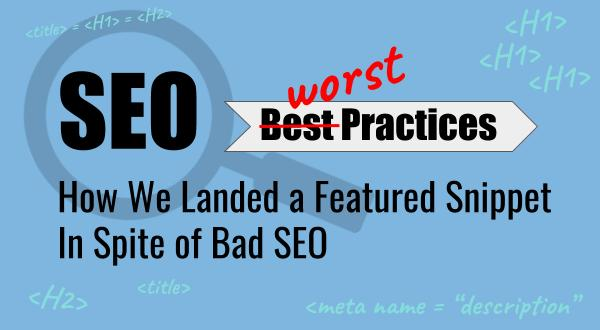 SEO worst practices - how we landed a featured snippet in spite of bad SEO