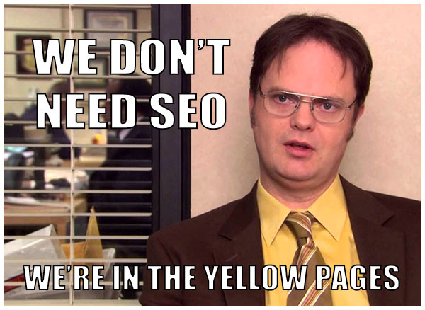 meme - we don't need SEO, we're in the yellow pages